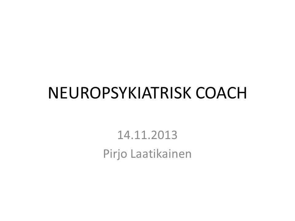 NEUROPSYKIATRISK COACH 14.11.2013 Pirjo Laatikainen