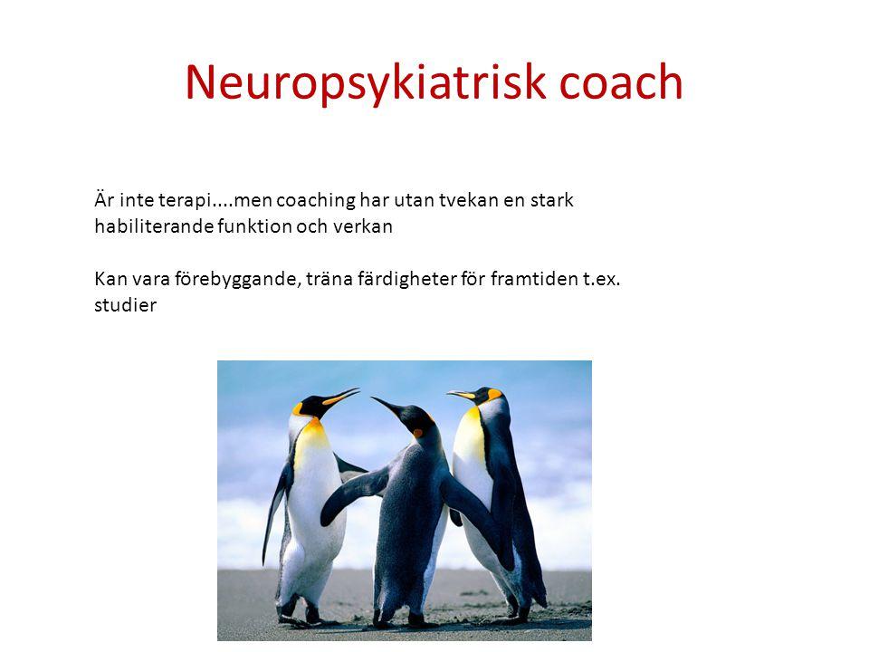 Neuropsykiatrisk coach Är inte terapi....men coaching har utan tvekan en stark habiliterande funktion och verkan Kan vara förebyggande, träna färdigheter för framtiden t.ex.