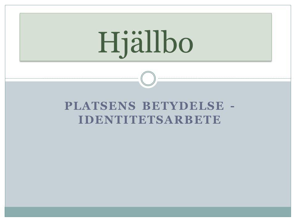 PLATSENS BETYDELSE - IDENTITETSARBETE Hjällbo