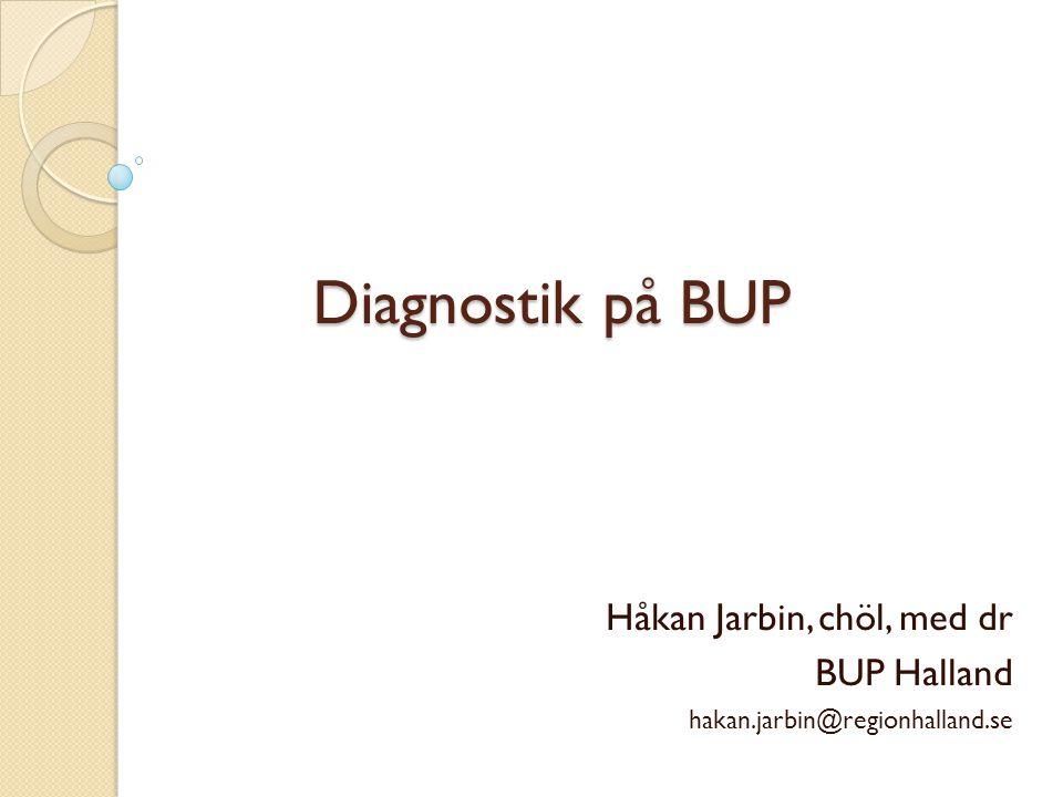 Diagnostik på BUP Håkan Jarbin, chöl, med dr BUP Halland hakan.jarbin@regionhalland.se