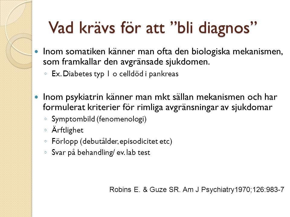 """Vad krävs för att """"bli diagnos""""  Inom somatiken känner man ofta den biologiska mekanismen, som framkallar den avgränsade sjukdomen. ◦ Ex. Diabetes ty"""