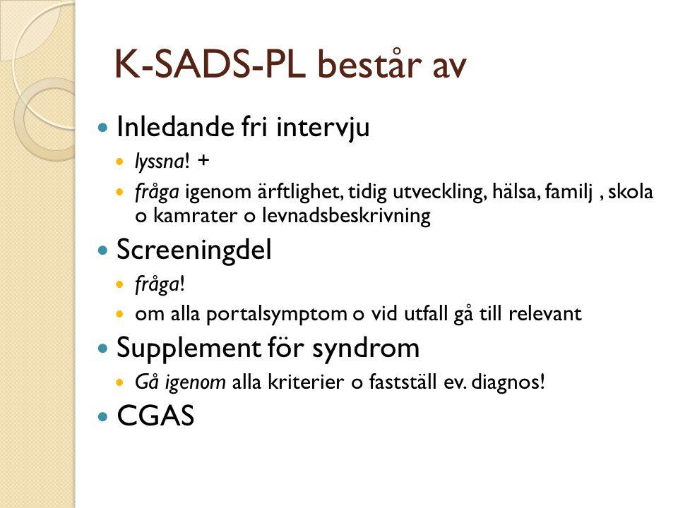 K-SADS-PL består av  Inledande fri intervju  lyssna! +  fråga igenom ärftlighet, tidig utveckling, hälsa, familj, skola o kamrater o levnadsbeskriv