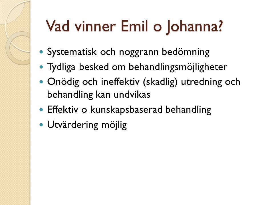 Vad vinner Emil o Johanna?  Systematisk och noggrann bedömning  Tydliga besked om behandlingsmöjligheter  Onödig och ineffektiv (skadlig) utredning