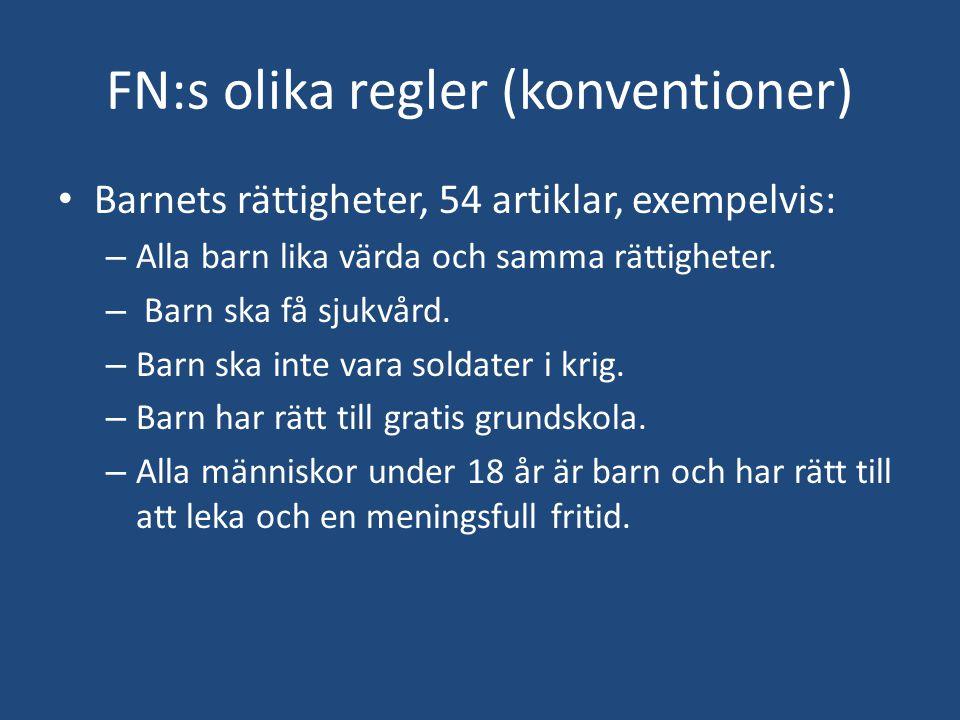 FN:s olika regler (konventioner) • Barnets rättigheter, 54 artiklar, exempelvis: – Alla barn lika värda och samma rättigheter. – Barn ska få sjukvård.