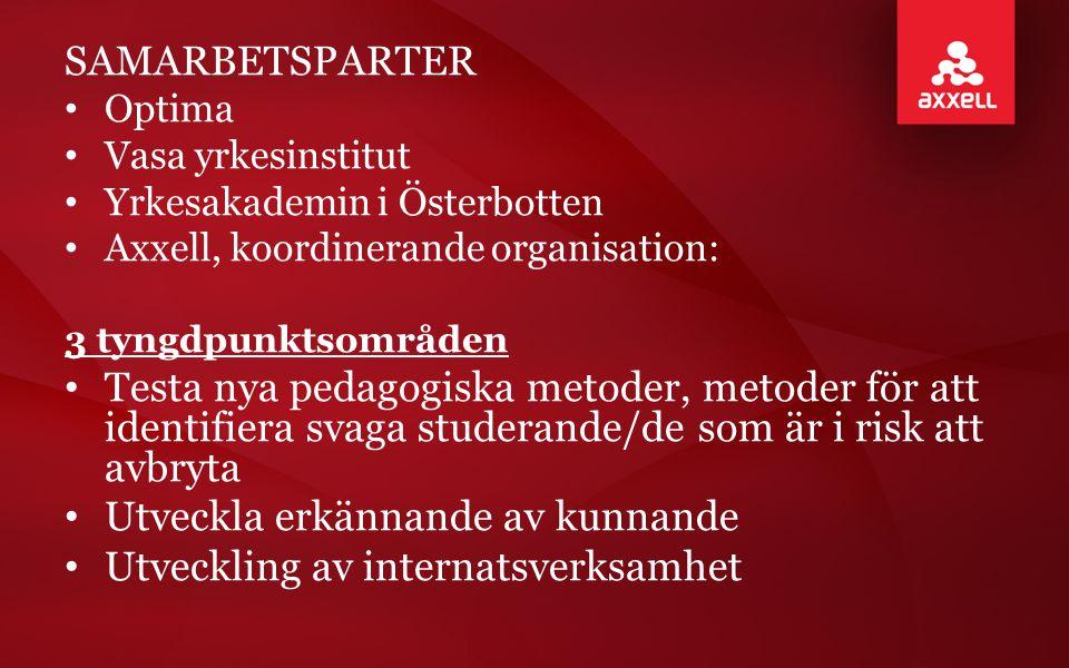 SAMARBETSPARTER • Optima • Vasa yrkesinstitut • Yrkesakademin i Österbotten • Axxell, koordinerande organisation: 3 tyngdpunktsområden • Testa nya ped