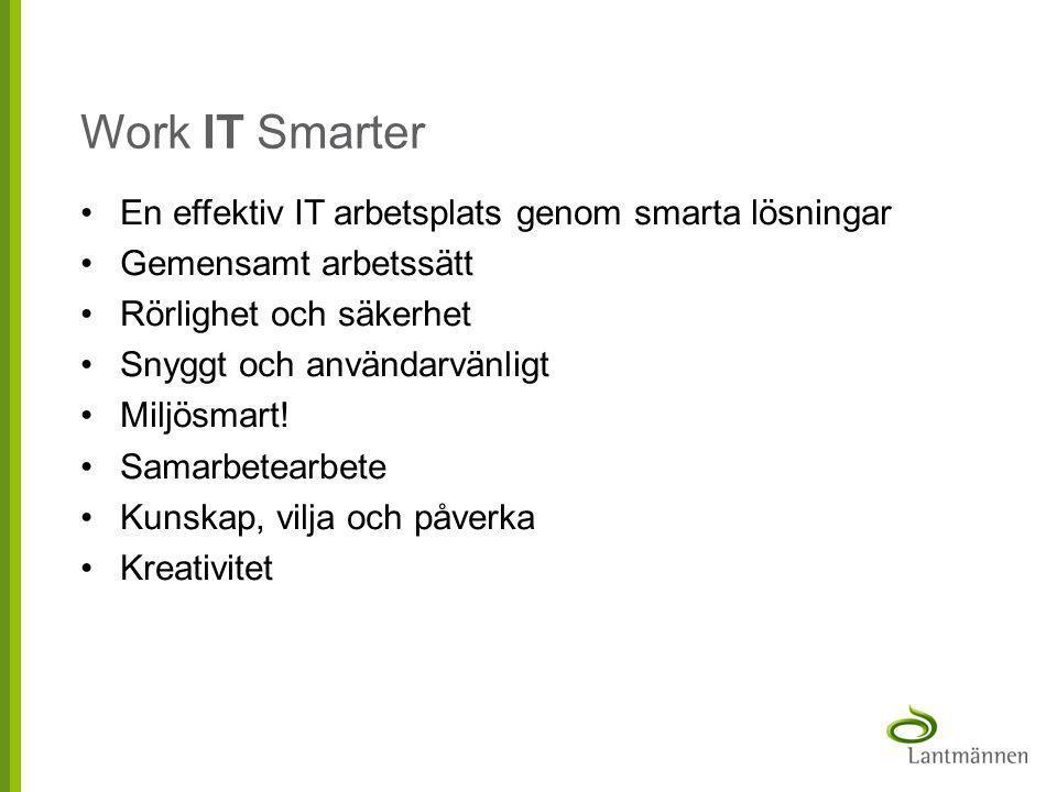Work IT Smarter •En effektiv IT arbetsplats genom smarta lösningar •Gemensamt arbetssätt •Rörlighet och säkerhet •Snyggt och användarvänligt •Miljösma