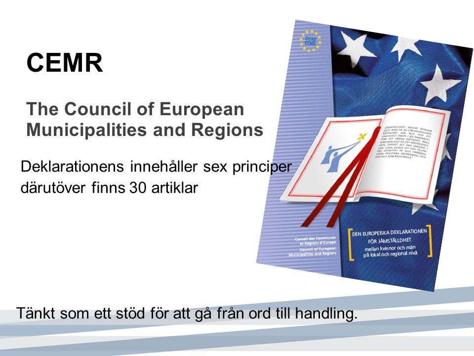 CEMR The Council of European Municipalities and Regions Deklarationens innehåller sex principer därutöver finns 30 artiklar Tänkt som ett stöd för att gå från ord till handling.
