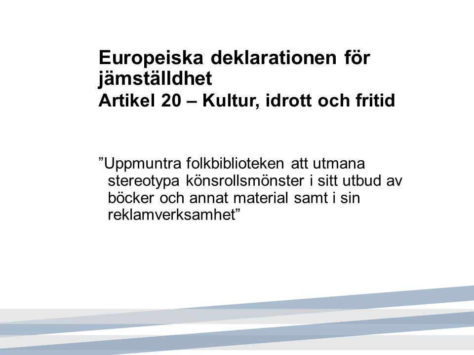"""Europeiska deklarationen för jämställdhet Artikel 20 – Kultur, idrott och fritid """"Uppmuntra folkbiblioteken att utmana stereotypa könsrollsmönster i s"""