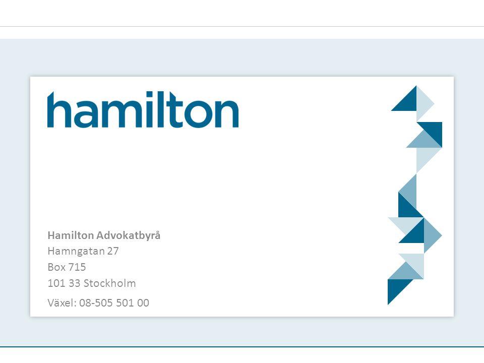 Hamilton Advokatbyrå Hamngatan 27 Box 715 101 33 Stockholm Växel: 08-505 501 00