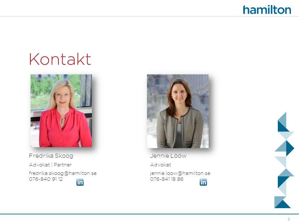 Kontakt 2 Fredrika Skoog Advokat | Partner fredrika.skoog@hamilton.se 076-840 91 12 Jennie Lööw Advokat jennie.loow@hamilton.se 076-841 18 86
