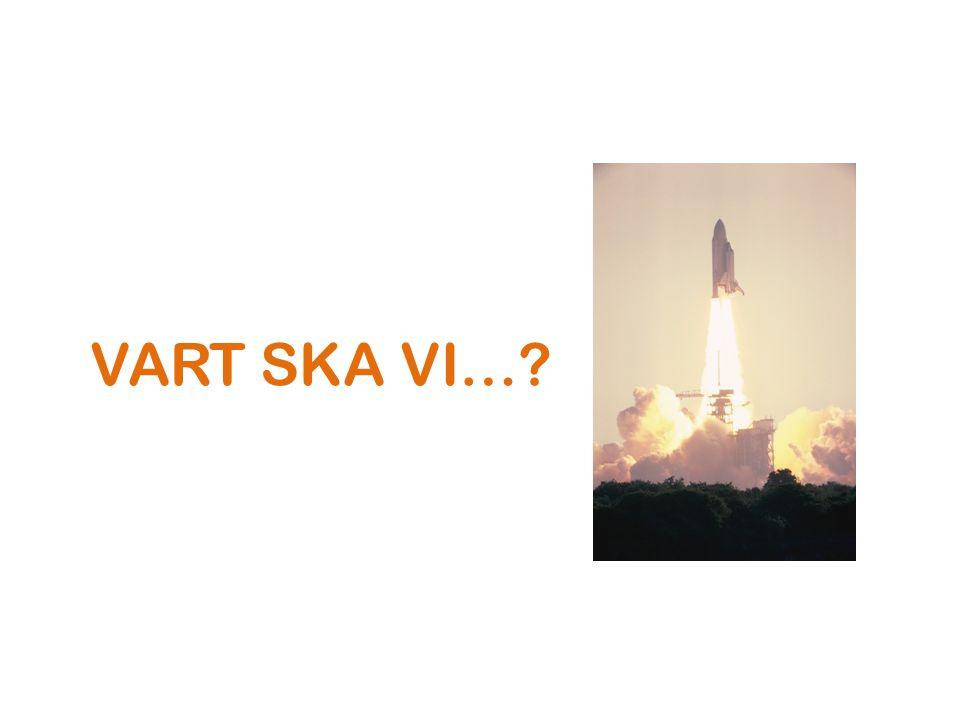 VART SKA VI…?