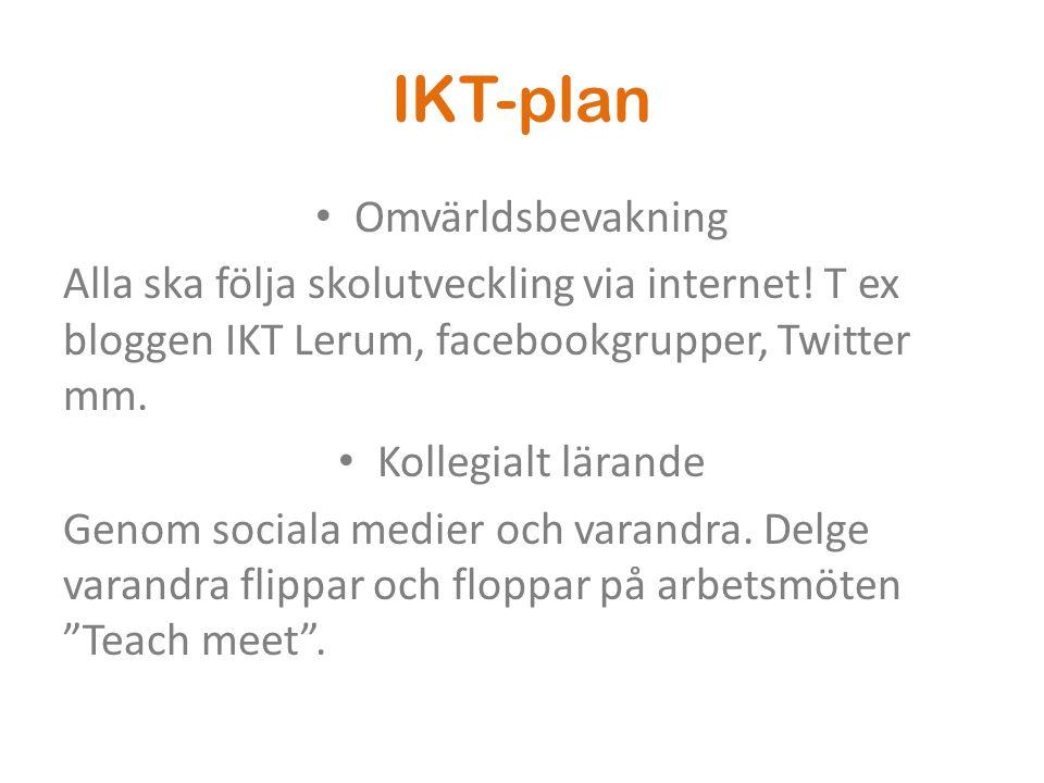 IKT-plan • Omvärldsbevakning Alla ska följa skolutveckling via internet! T ex bloggen IKT Lerum, facebookgrupper, Twitter mm. • Kollegialt lärande Gen
