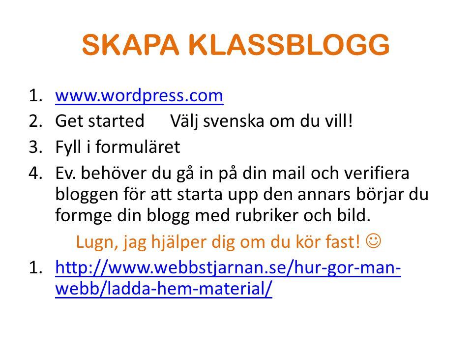 SKAPA KLASSBLOGG 1.www.wordpress.comwww.wordpress.com 2.Get startedVälj svenska om du vill! 3.Fyll i formuläret 4.Ev. behöver du gå in på din mail och