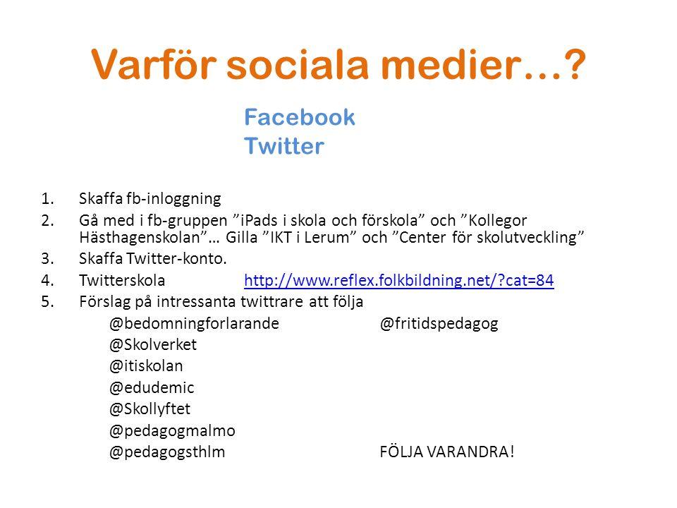 """Varför sociala medier…? Facebook Twitter 1.Skaffa fb-inloggning 2.Gå med i fb-gruppen """"iPads i skola och förskola"""" och """"Kollegor Hästhagenskolan""""… Gil"""