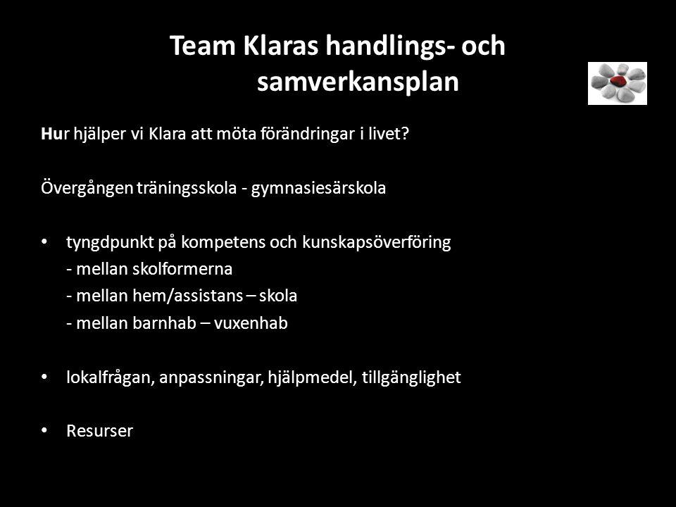 Team Klaras handlings- och samverkansplan Hur hjälper vi Klara att möta förändringar i livet? Övergången träningsskola - gymnasiesärskola • tyngdpunkt