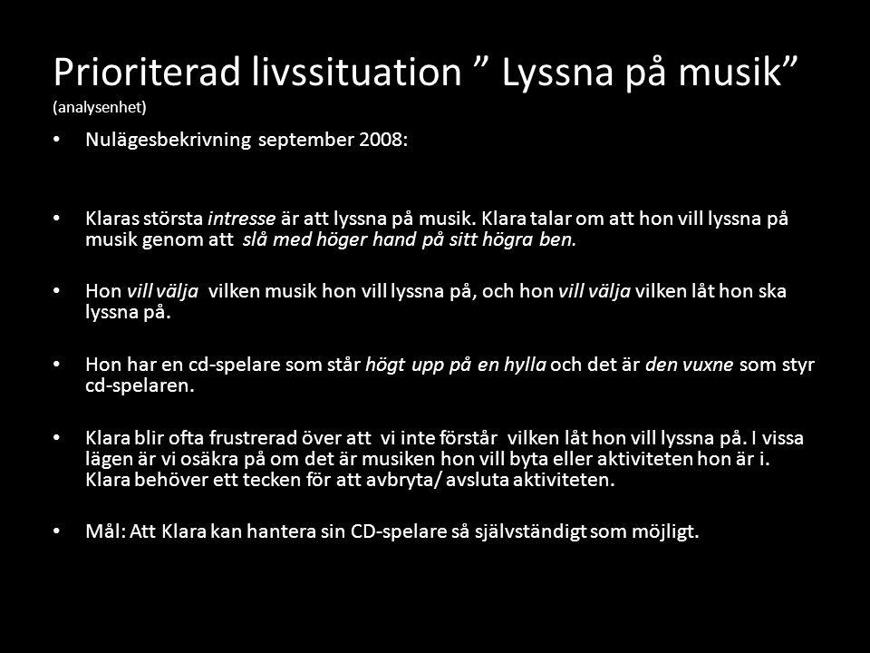 Prioriterad livssituation Lyssna på musik (analysenhet) • Nulägesbekrivning september 2008: • Klaras största intresse är att lyssna på musik.