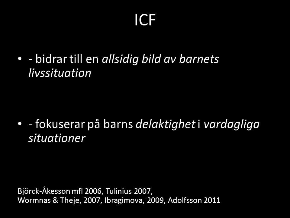 ICF • - bidrar till en allsidig bild av barnets livssituation • - fokuserar på barns delaktighet i vardagliga situationer Björck-Åkesson mfl 2006, Tul