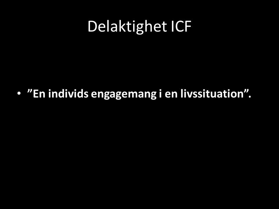 Delaktighet ICF • En individs engagemang i en livssituation .