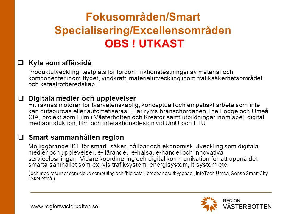 www.regionvasterbotten.se Fokusområden/Smart Specialisering/Excellensområden OBS ! UTKAST  Kyla som affärsidé Produktutveckling, testplats för fordon