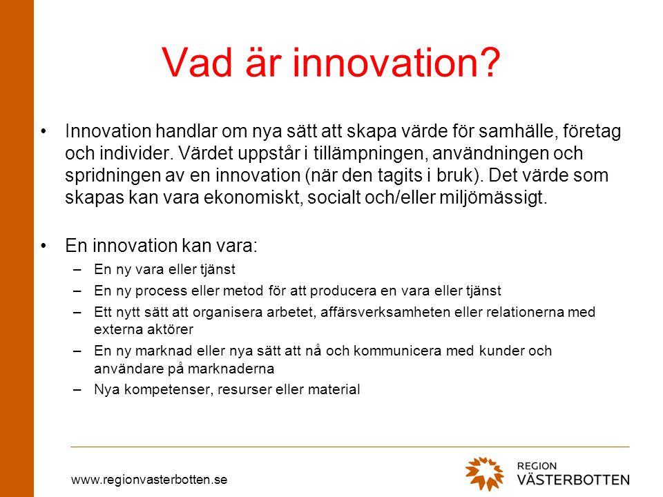www.regionvasterbotten.se Vad är innovation? •Innovation handlar om nya sätt att skapa värde för samhälle, företag och individer. Värdet uppstår i til