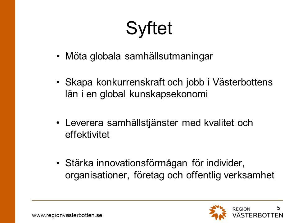 www.regionvasterbotten.se Syftet •Möta globala samhällsutmaningar •Skapa konkurrenskraft och jobb i Västerbottens län i en global kunskapsekonomi •Lev