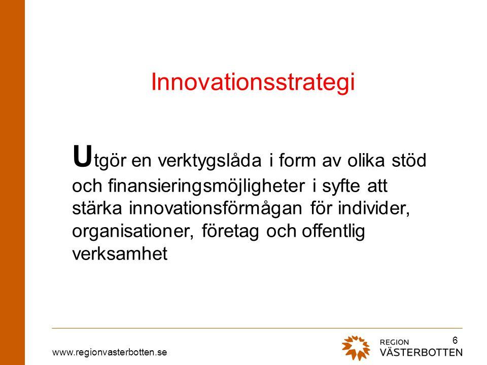 www.regionvasterbotten.se 6 Innovationsstrategi U tgör en verktygslåda i form av olika stöd och finansieringsmöjligheter i syfte att stärka innovation