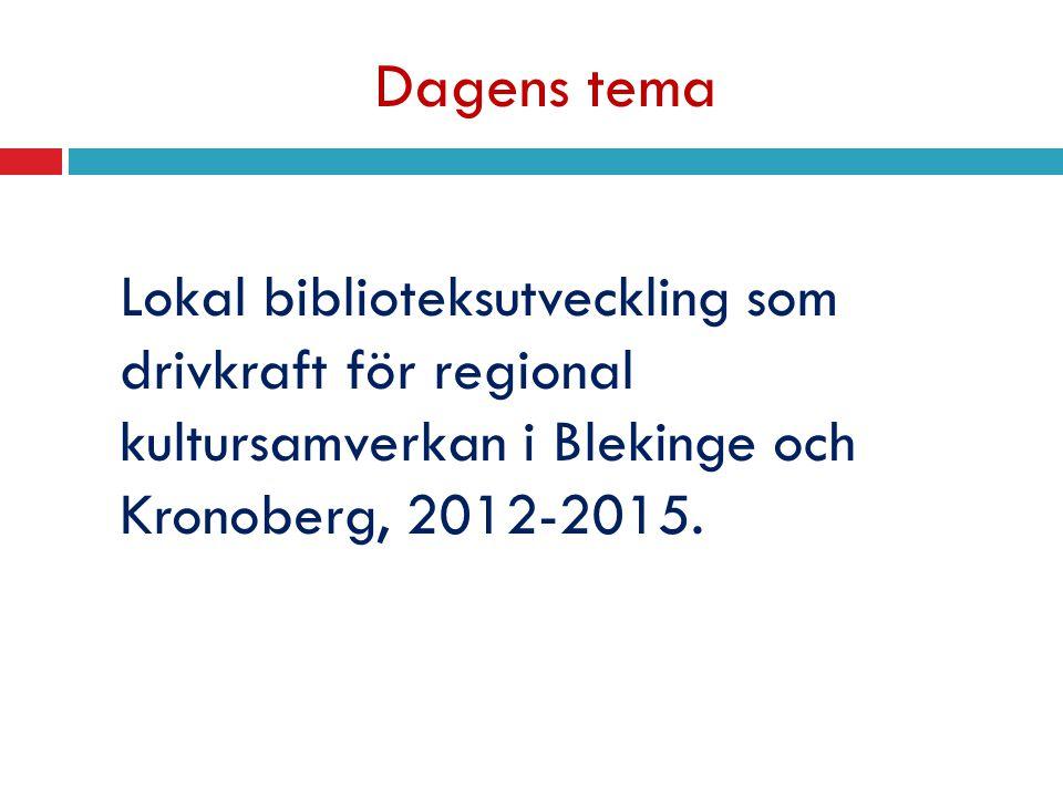 Dagens tema Lokal biblioteksutveckling som drivkraft för regional kultursamverkan i Blekinge och Kronoberg, 2012-2015.