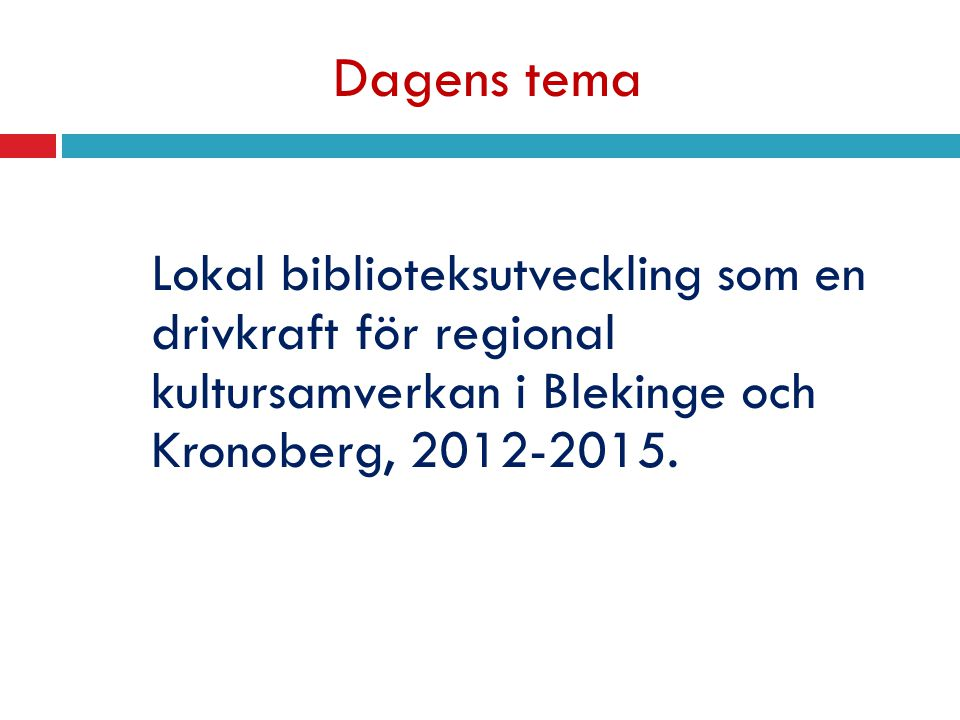 Dagens tema Lokal biblioteksutveckling som en drivkraft för regional kultursamverkan i Blekinge och Kronoberg, 2012-2015.