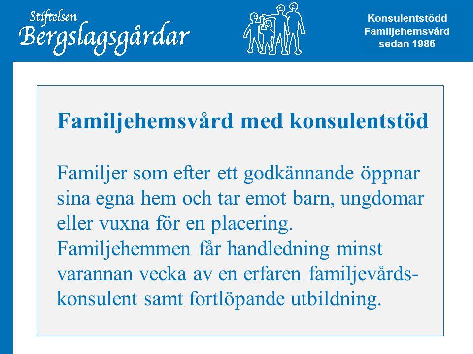 Familjehemsvård med konsulentstöd Familjer som efter ett godkännande öppnar sina egna hem och tar emot barn, ungdomar eller vuxna för en placering. Fa