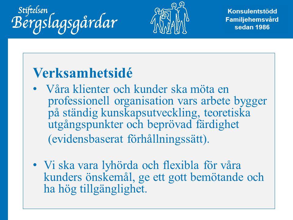 Övergripande mål • Utveckling av vår kärnverksamhet • Nöjda kunder Konsulentstödd Familjehemsvård Konsulentstödd Familjehemsvård sedan 1986