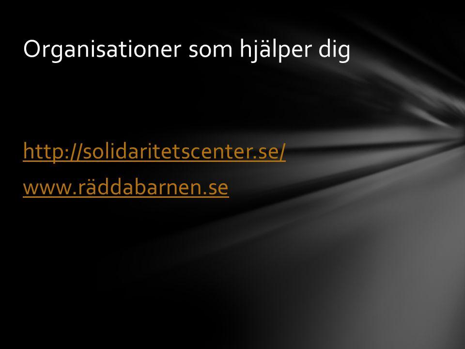 http://solidaritetscenter.se/ www.räddabarnen.se Organisationer som hjälper dig