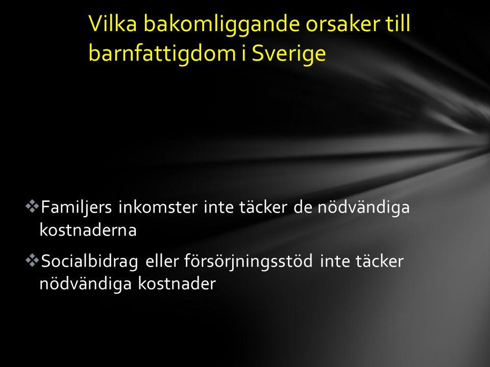 Familjers inkomster inte täcker de nödvändiga kostnaderna  Socialbidrag eller försörjningsstöd inte täcker nödvändiga kostnader Vilka bakomliggande orsaker till barnfattigdom i Sverige
