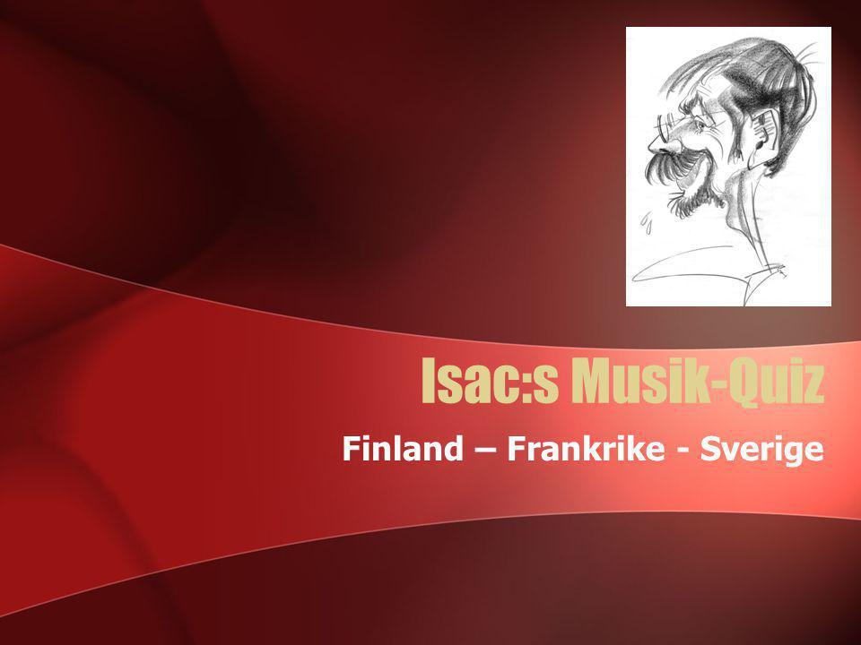Isac:s Musik-Quiz Finland – Frankrike - Sverige