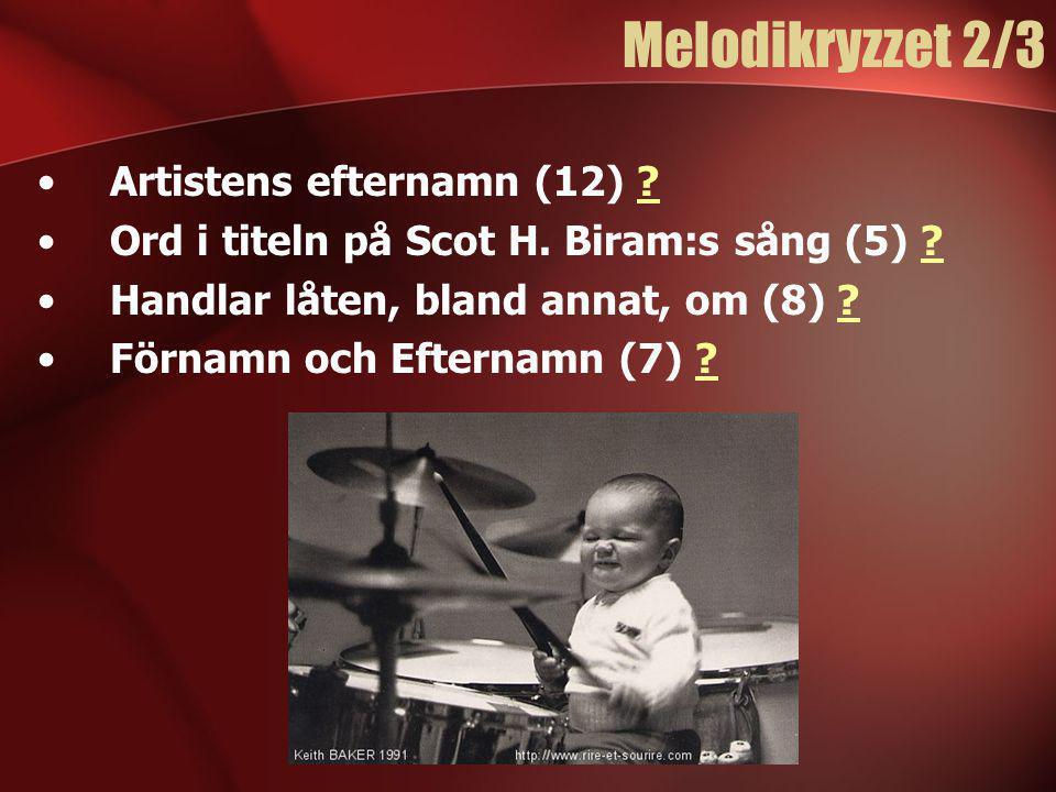 Melodikryzzet 2/3 •Artistens efternamn (12) ?? •Ord i titeln på Scot H. Biram:s sång (5) ?? •Handlar låten, bland annat, om (8) ?? •Förnamn och Eftern