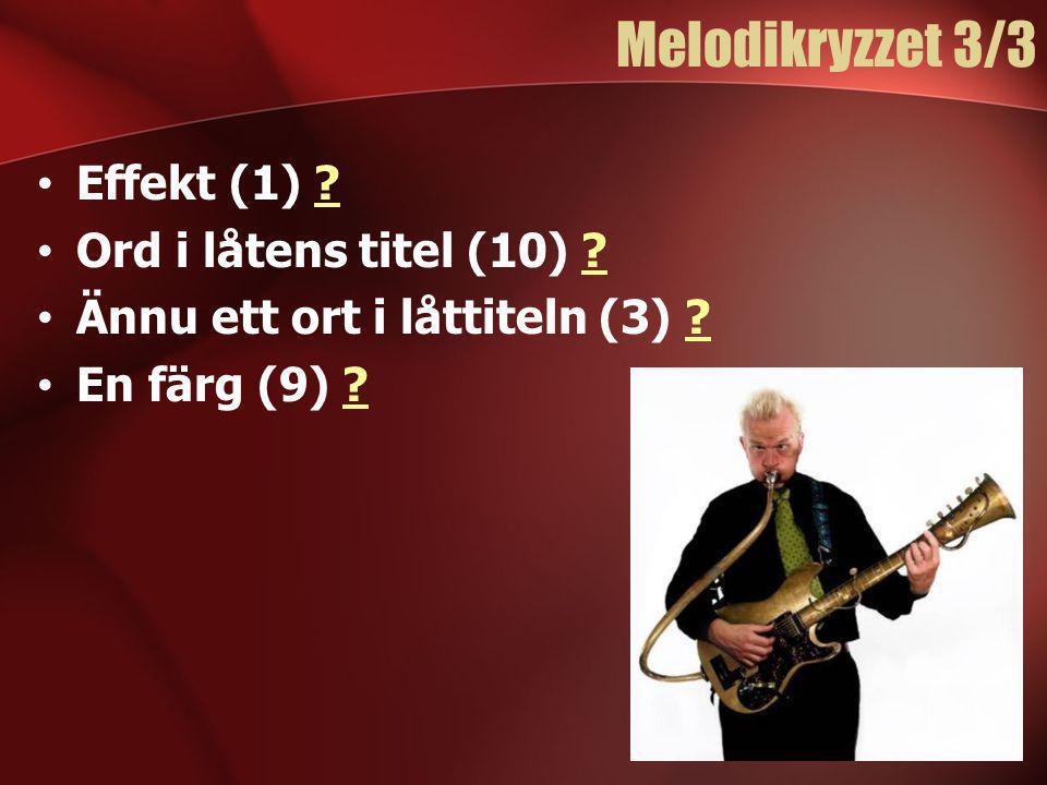 Melodikryzzet 3/3 • Effekt (1) ?? • Ord i låtens titel (10) ?? • Ännu ett ort i låttiteln (3) ?? • En färg (9) ??