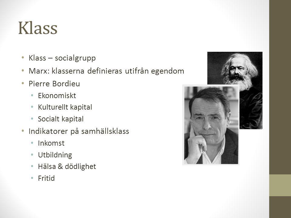 Klass • Klass – socialgrupp • Marx: klasserna definieras utifrån egendom • Pierre Bordieu • Ekonomiskt • Kulturellt kapital • Socialt kapital • Indika