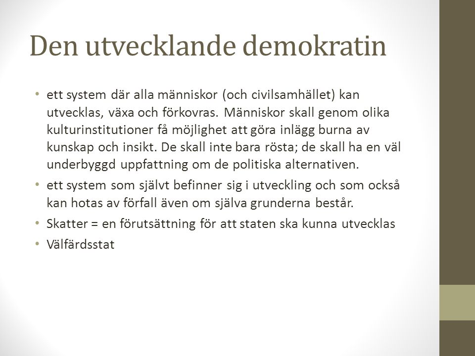 Den utvecklande demokratin • ett system där alla människor (och civilsamhället) kan utvecklas, växa och förkovras. Människor skall genom olika kulturi