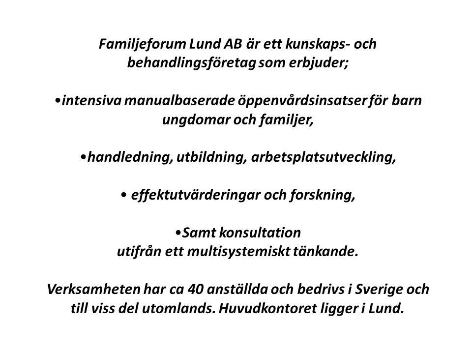 Familjeforum Lund AB är ett kunskaps- och behandlingsföretag som erbjuder; •intensiva manualbaserade öppenvårdsinsatser för barn ungdomar och familjer, •handledning, utbildning, arbetsplatsutveckling, • effektutvärderingar och forskning, •Samt konsultation utifrån ett multisystemiskt tänkande.