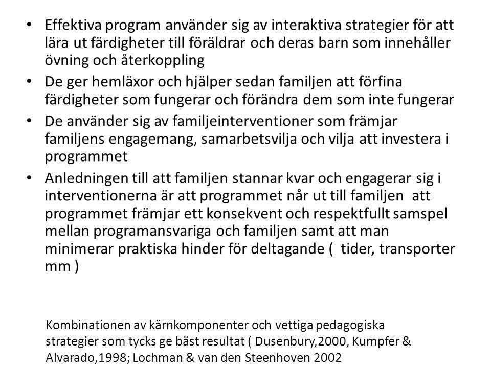 Kärnkomponenter i sena familjeinterventioner • Framgångsrika familjeinterventioner syftar till att engagera familjen i aktiviteter som främjar positiva former av familjesammanhållning och engagemang.