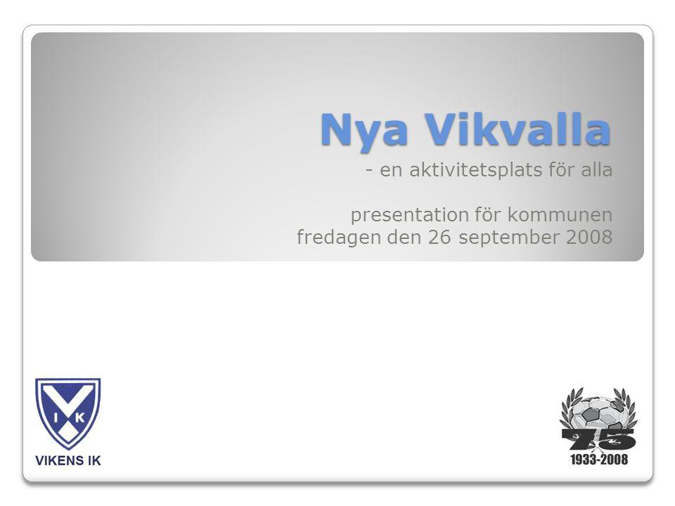 Nya Vikvalla - en aktivitetsplats för alla presentation för kommunen fredagen den 26 september 2008