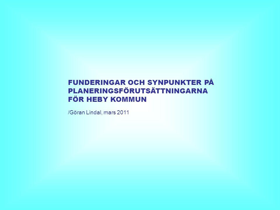 FUNDERINGAR OCH SYNPUNKTER PÅ PLANERINGSFÖRUTSÄTTNINGARNA FÖR HEBY KOMMUN /Göran Lindal, mars 2011