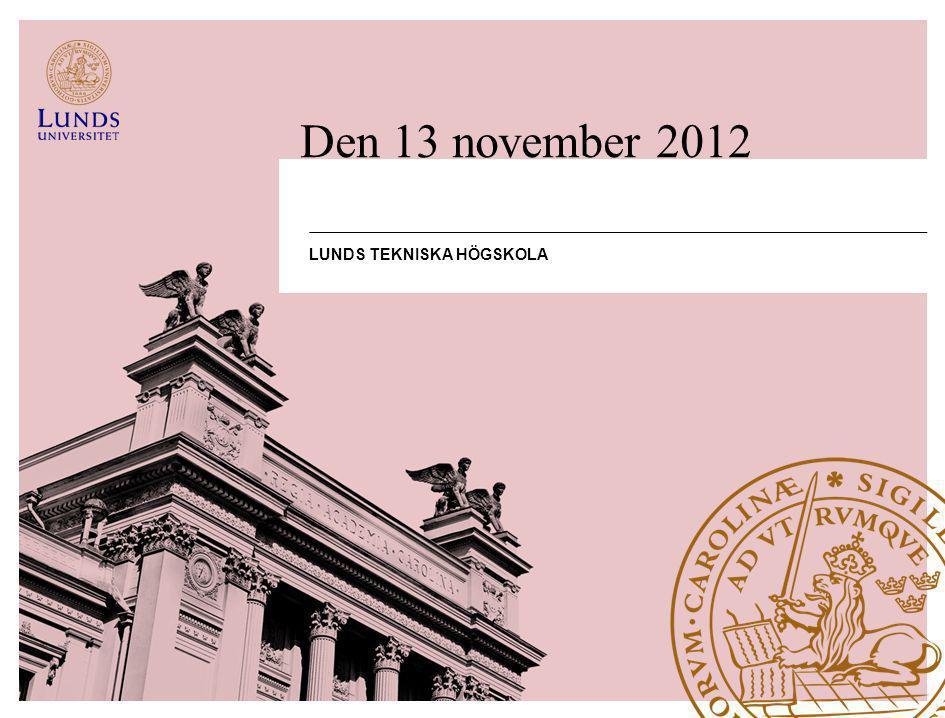 LUNDS TEKNISKA HÖGSKOLA Den 13 november 2012