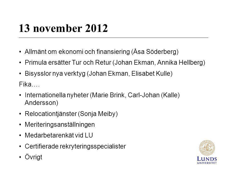 13 november 2012 •Allmänt om ekonomi och finansiering (Åsa Söderberg) •Primula ersätter Tur och Retur (Johan Ekman, Annika Hellberg) •Bisysslor nya ve