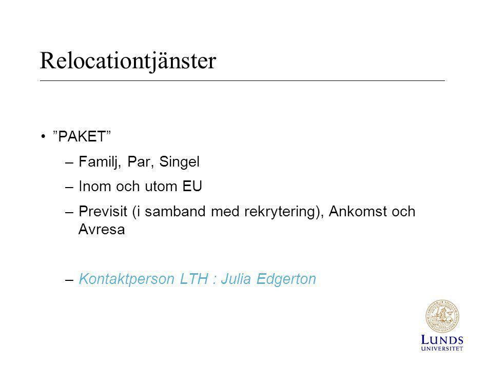 """Relocationtjänster •""""PAKET"""" –Familj, Par, Singel –Inom och utom EU –Previsit (i samband med rekrytering), Ankomst och Avresa –Kontaktperson LTH : Juli"""
