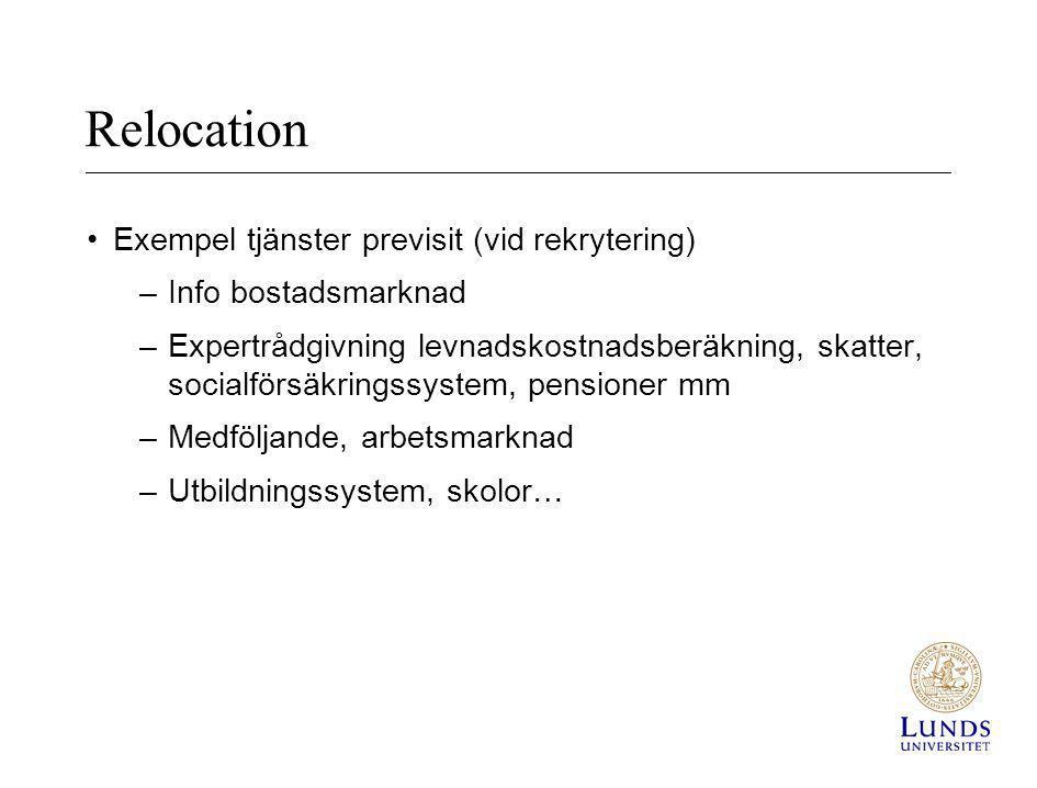 Relocation •Exempel tjänster previsit (vid rekrytering) –Info bostadsmarknad –Expertrådgivning levnadskostnadsberäkning, skatter, socialförsäkringssys