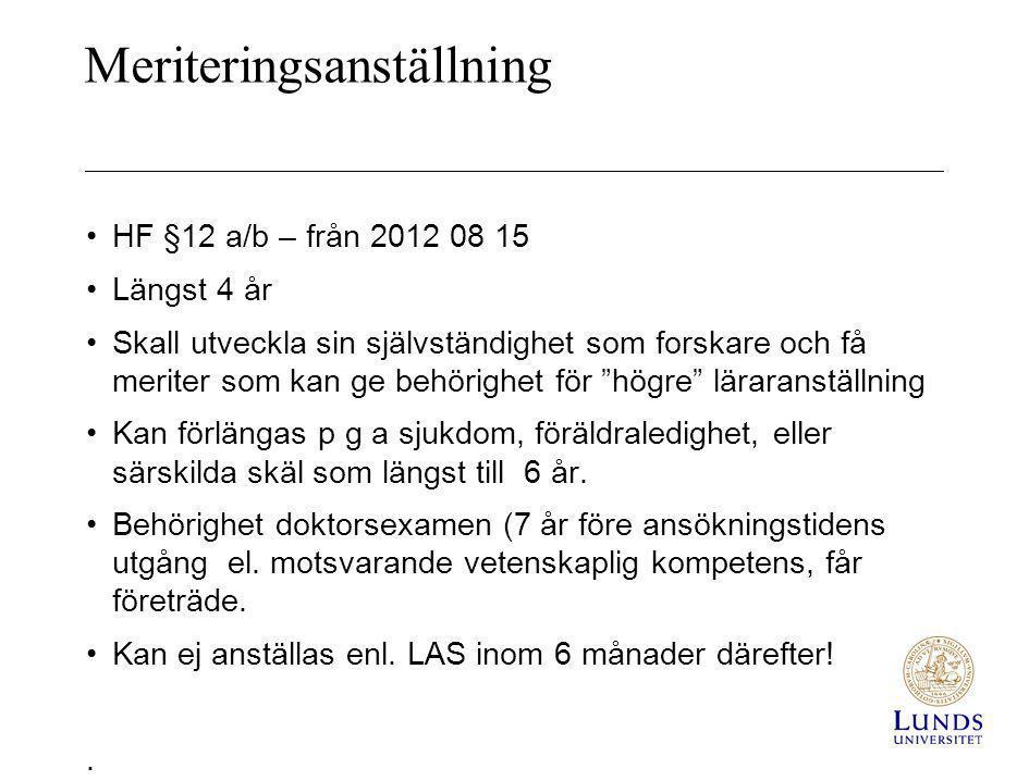 Meriteringsanställning •HF §12 a/b – från 2012 08 15 •Längst 4 år •Skall utveckla sin självständighet som forskare och få meriter som kan ge behörighe