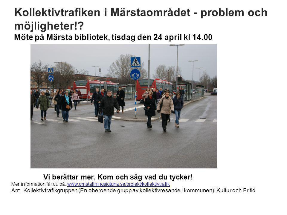 Kollektivtrafiken i Märstaområdet - problem och möjligheter!? Möte på Märsta bibliotek, tisdag den 24 april kl 14.00 Vi berättar mer. Kom och säg vad