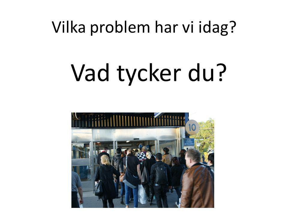 Vilka problem har vi idag? Vad tycker du?