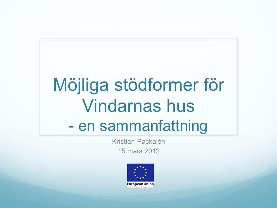 Möjliga stödformer för Vindarnas hus - en sammanfattning Kristian Packalén 15 mars 2012