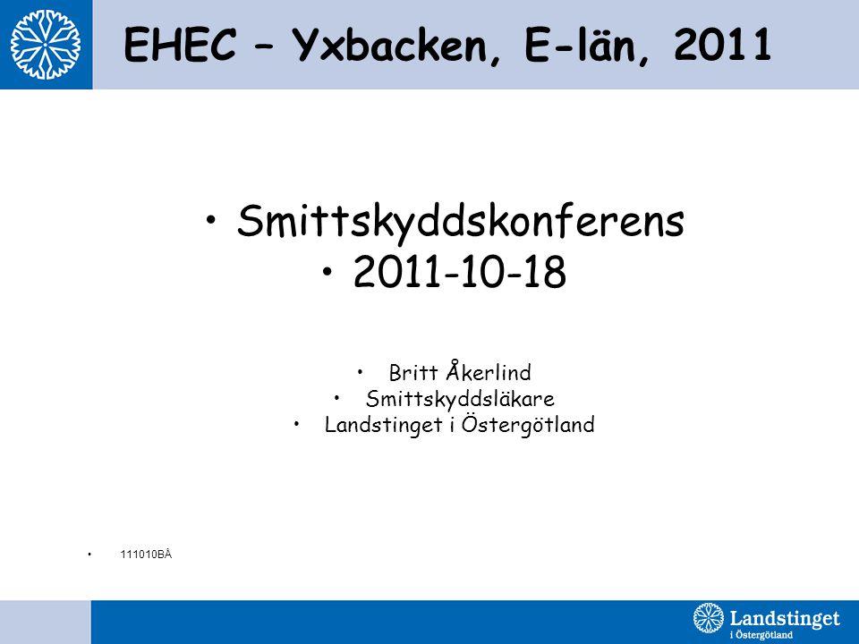 EHEC – Yxbacken, E-län, 2011 •Smittskyddskonferens •2011-10-18 •Britt Åkerlind •Smittskyddsläkare •Landstinget i Östergötland •111010BÅ